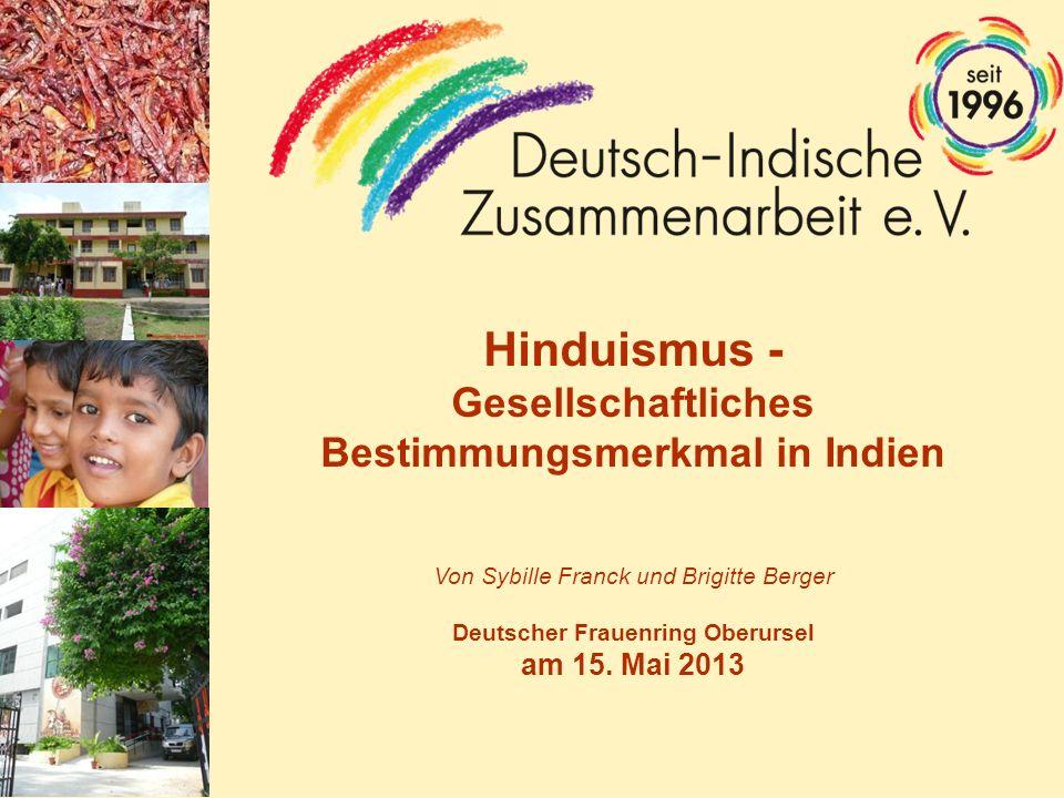 Hinduismus - Gesellschaftliches Bestimmungsmerkmal in Indien Von Sybille Franck und Brigitte Berger Deutscher Frauenring Oberursel am 15. Mai 2013