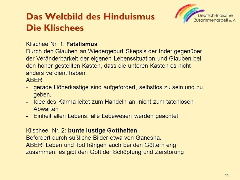 Das Weltbild des Hinduismus Die Klischees 11 Klischee Nr. 1: Fatalismus Durch den Glauben an Wiedergeburt Skepsis der Inder gegenüber der Veränderbark
