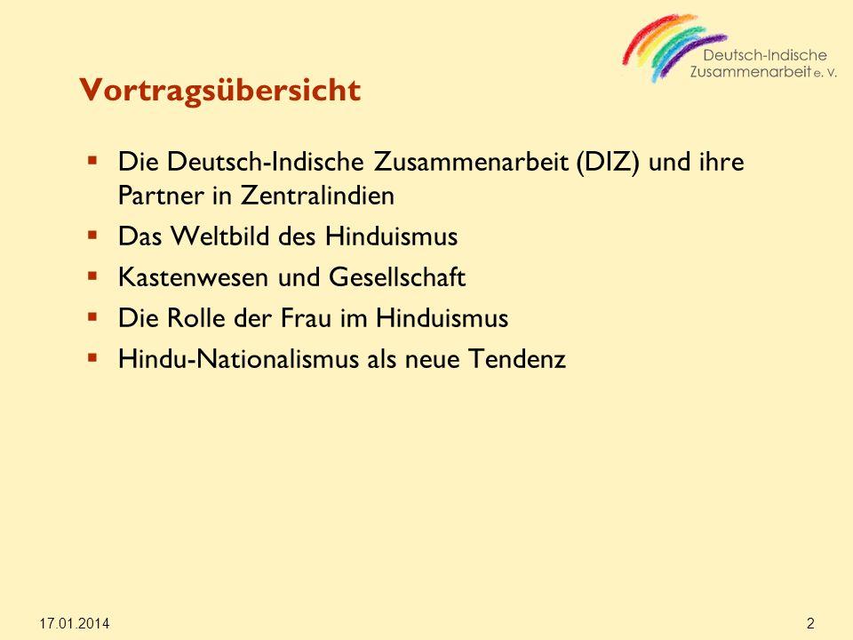 17.01.2014 2 Vortragsübersicht Die Deutsch-Indische Zusammenarbeit (DIZ) und ihre Partner in Zentralindien Das Weltbild des Hinduismus Kastenwesen und
