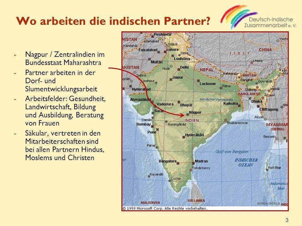 3 Wo arbeiten die indischen Partner? -Nagpur / Zentralindien im Bundesstaat Maharashtra -Partner arbeiten in der Dorf- und Slumentwicklungsarbeit -Arb
