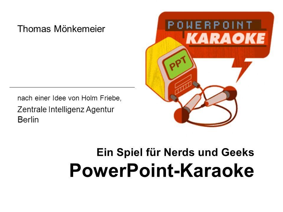 Ein Spiel für Nerds und Geeks PowerPoint-Karaoke Thomas Mönkemeier nach einer Idee von Holm Friebe, Zentrale Intelligenz Agentur Berlin