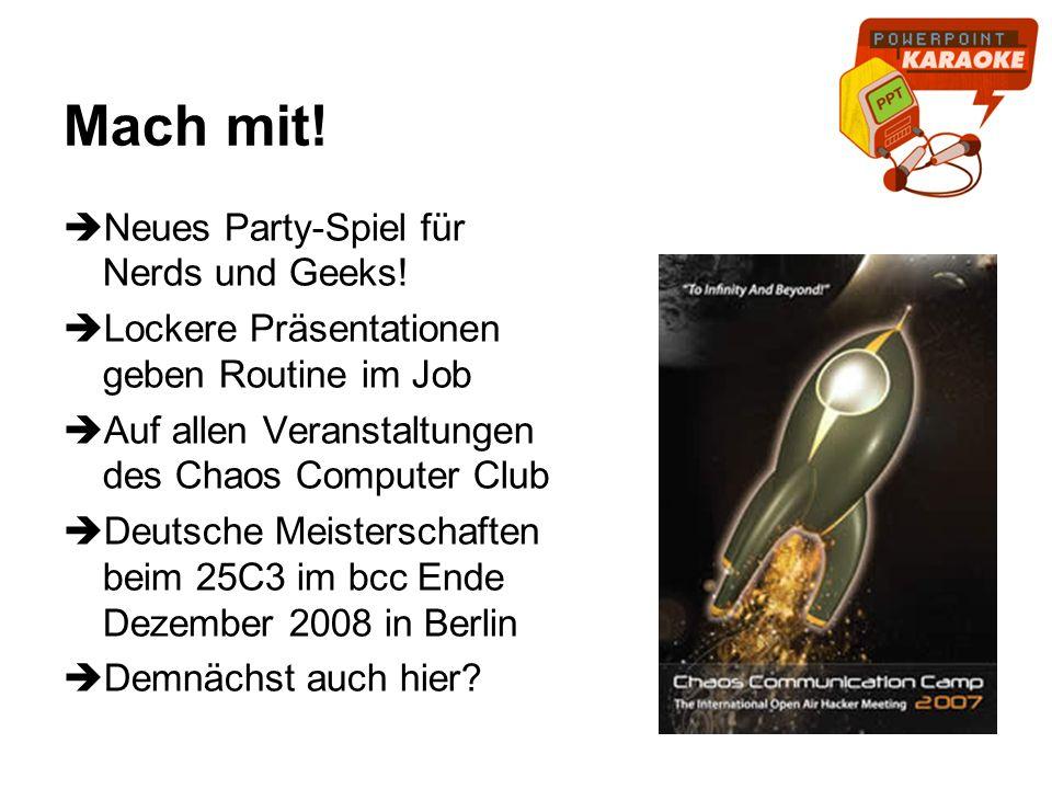 Mach mit! Neues Party-Spiel für Nerds und Geeks! Lockere Präsentationen geben Routine im Job Auf allen Veranstaltungen des Chaos Computer Club Deutsch