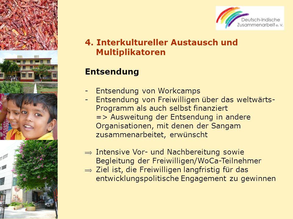 4. Interkultureller Austausch und Multiplikatoren Entsendung -Entsendung von Workcamps -Entsendung von Freiwilligen über das weltwärts- Programm als a