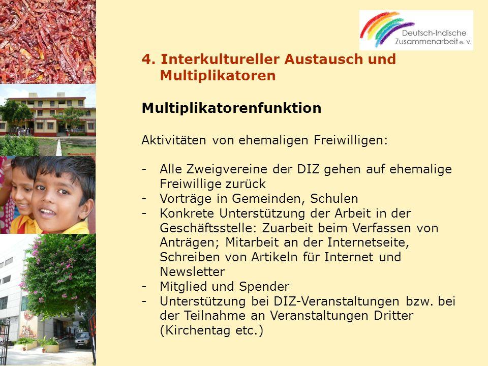 4. Interkultureller Austausch und Multiplikatoren Multiplikatorenfunktion Aktivitäten von ehemaligen Freiwilligen: -Alle Zweigvereine der DIZ gehen au