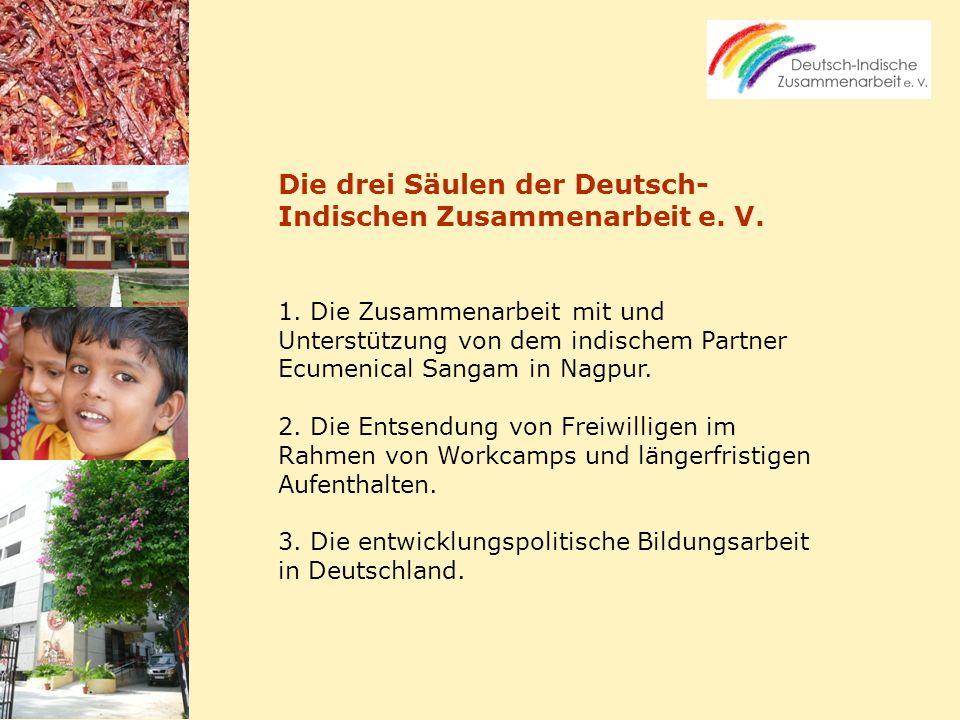 Die drei Säulen der Deutsch- Indischen Zusammenarbeit e. V. 1. Die Zusammenarbeit mit und Unterstützung von dem indischem Partner Ecumenical Sangam in