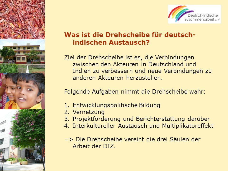 Was ist die Drehscheibe für deutsch- indischen Austausch? Ziel der Drehscheibe ist es, die Verbindungen zwischen den Akteuren in Deutschland und Indie