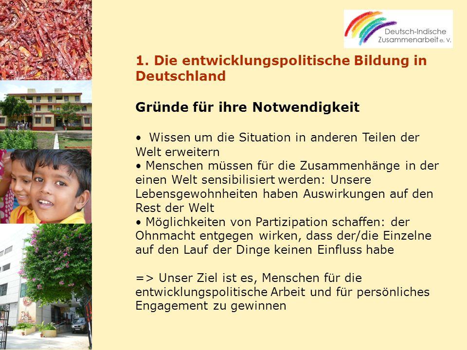 1. Die entwicklungspolitische Bildung in Deutschland Gründe für ihre Notwendigkeit Wissen um die Situation in anderen Teilen der Welt erweitern Mensch