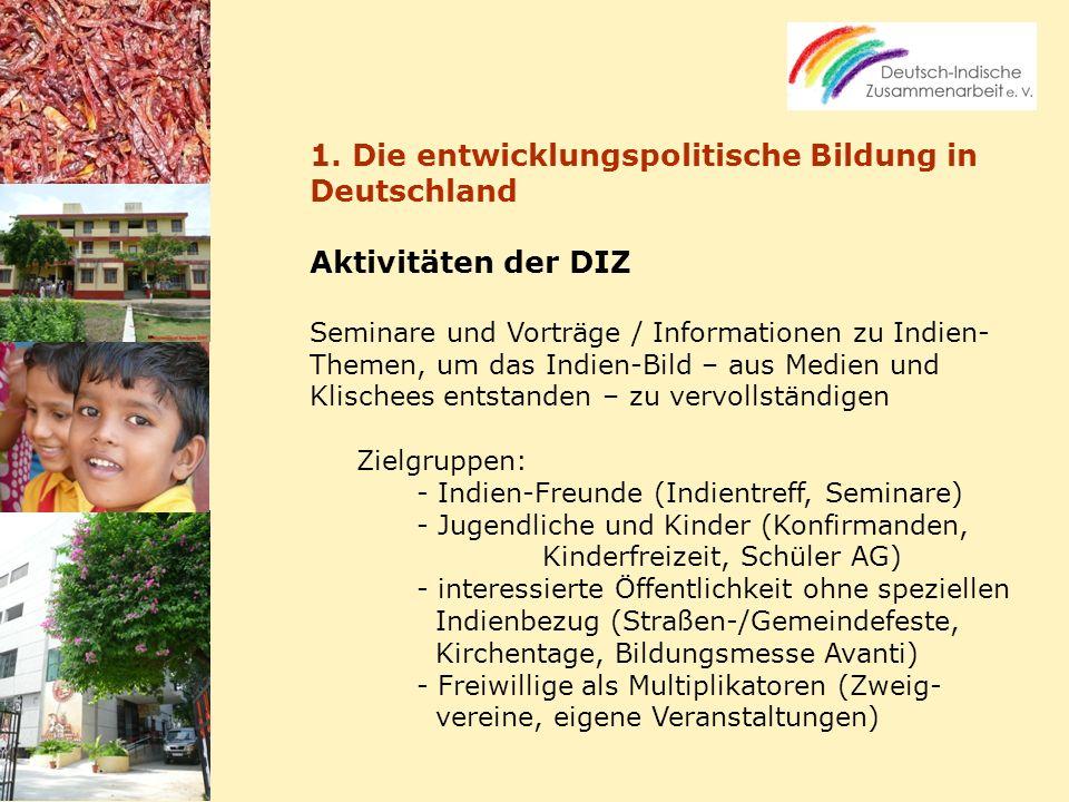 1. Die entwicklungspolitische Bildung in Deutschland Aktivitäten der DIZ Seminare und Vorträge / Informationen zu Indien- Themen, um das Indien-Bild –