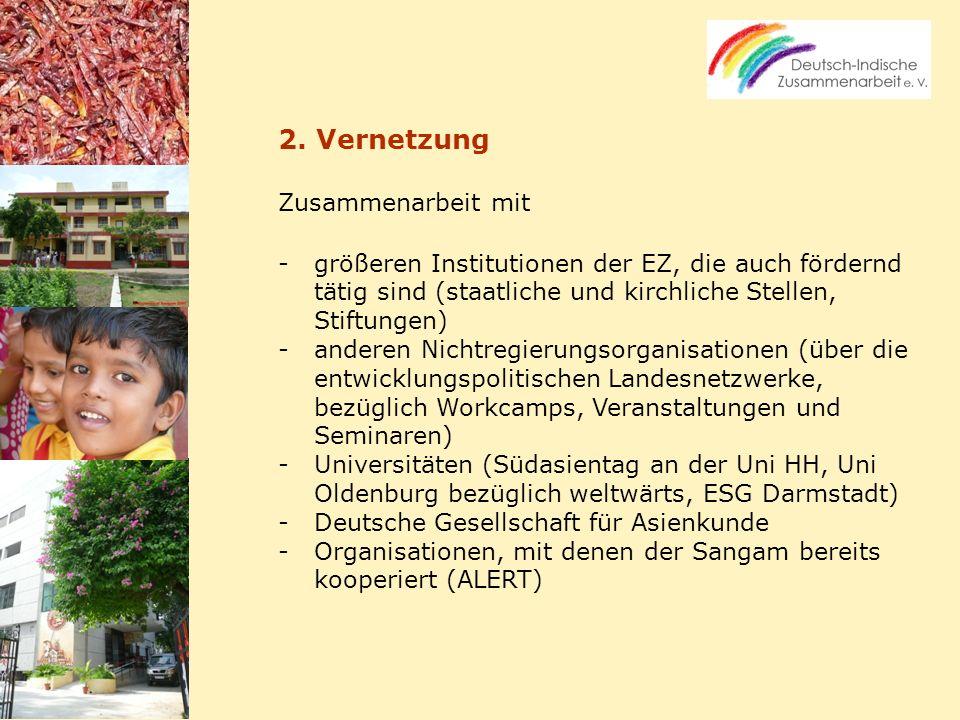 2. Vernetzung Zusammenarbeit mit -größeren Institutionen der EZ, die auch fördernd tätig sind (staatliche und kirchliche Stellen, Stiftungen) -anderen