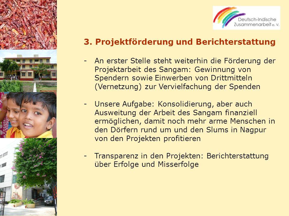 3. Projektförderung und Berichterstattung -An erster Stelle steht weiterhin die Förderung der Projektarbeit des Sangam: Gewinnung von Spendern sowie E