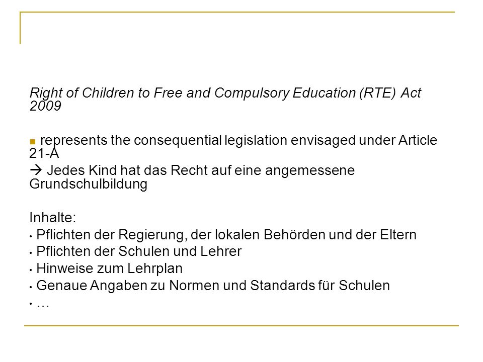 Right of Children to Free and Compulsory Education (RTE) Act 2009 represents the consequential legislation envisaged under Article 21-A Jedes Kind hat