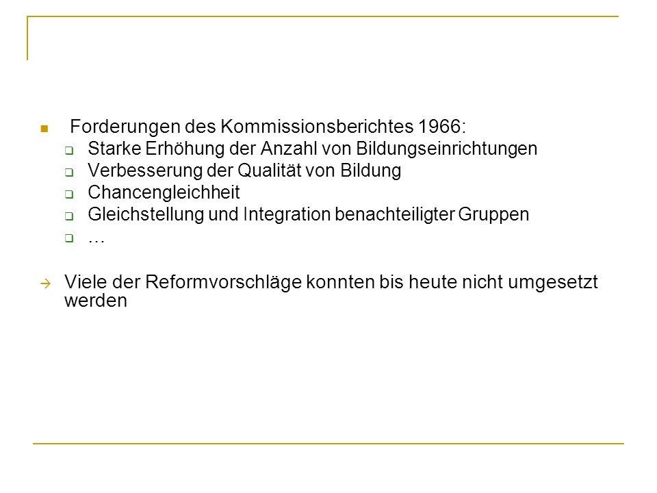 Forderungen des Kommissionsberichtes 1966: Starke Erhöhung der Anzahl von Bildungseinrichtungen Verbesserung der Qualität von Bildung Chancengleichhei