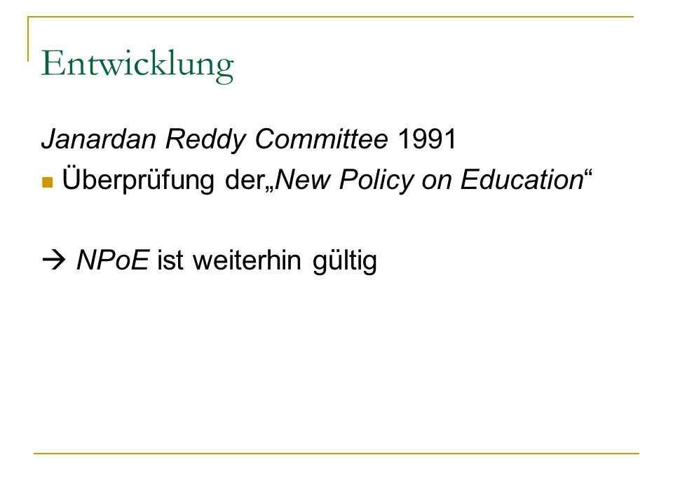 Entwicklung Janardan Reddy Committee 1991 Überprüfung derNew Policy on Education NPoE ist weiterhin gültig