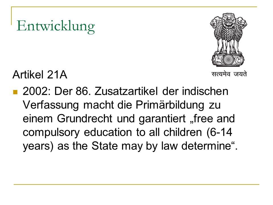 Entwicklung Artikel 21A 2002: Der 86. Zusatzartikel der indischen Verfassung macht die Primärbildung zu einem Grundrecht und garantiert free and compu