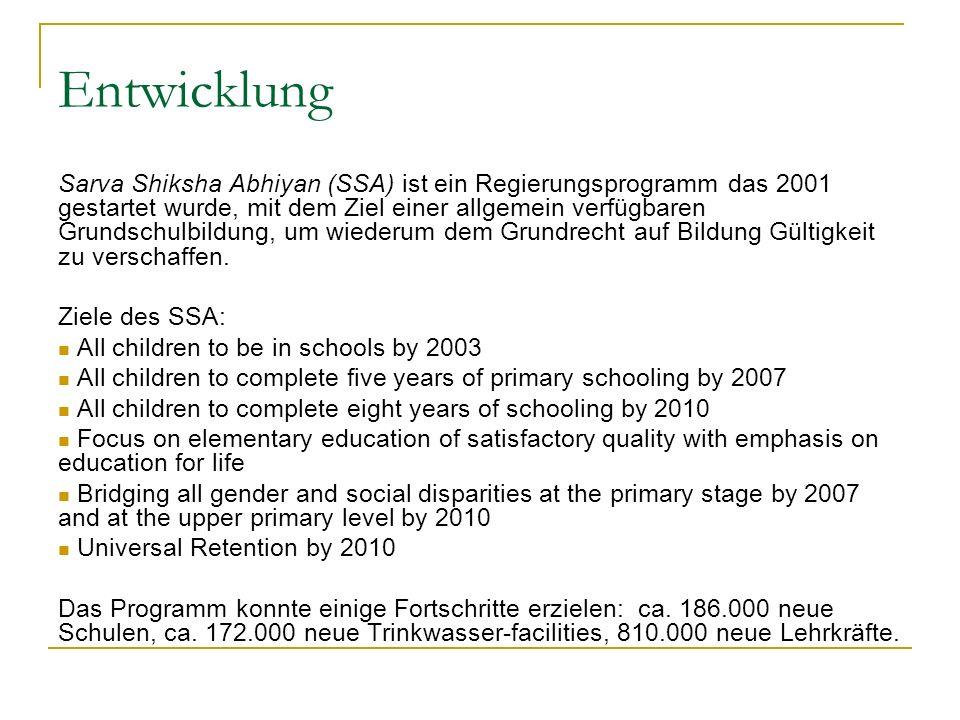 Entwicklung Sarva Shiksha Abhiyan (SSA) ist ein Regierungsprogramm das 2001 gestartet wurde, mit dem Ziel einer allgemein verfügbaren Grundschulbildun