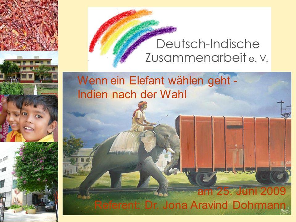 Wenn ein Elefant wählen geht - Indien nach der Wahl am 25. Juni 2009 Referent: Dr. Jona Aravind Dohrmann