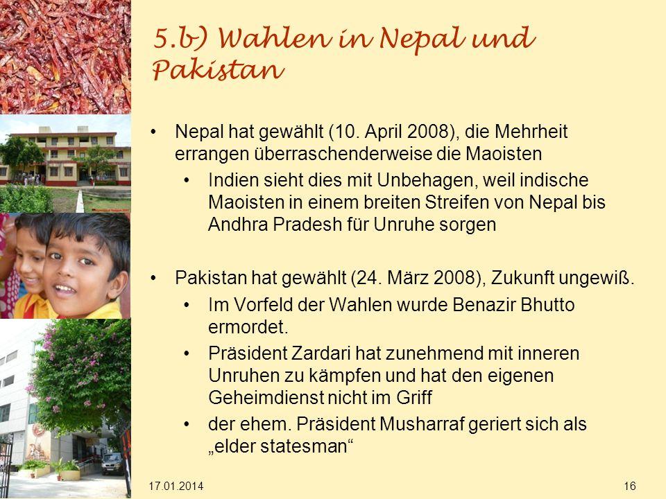 5.b) Wahlen in Nepal und Pakistan 17.01.2014 16 Nepal hat gewählt (10. April 2008), die Mehrheit errangen überraschenderweise die Maoisten Indien sieh