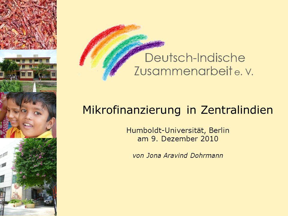 Mikrofinanzierung in Zentralindien Humboldt-Universität, Berlin am 9. Dezember 2010 von Jona Aravind Dohrmann
