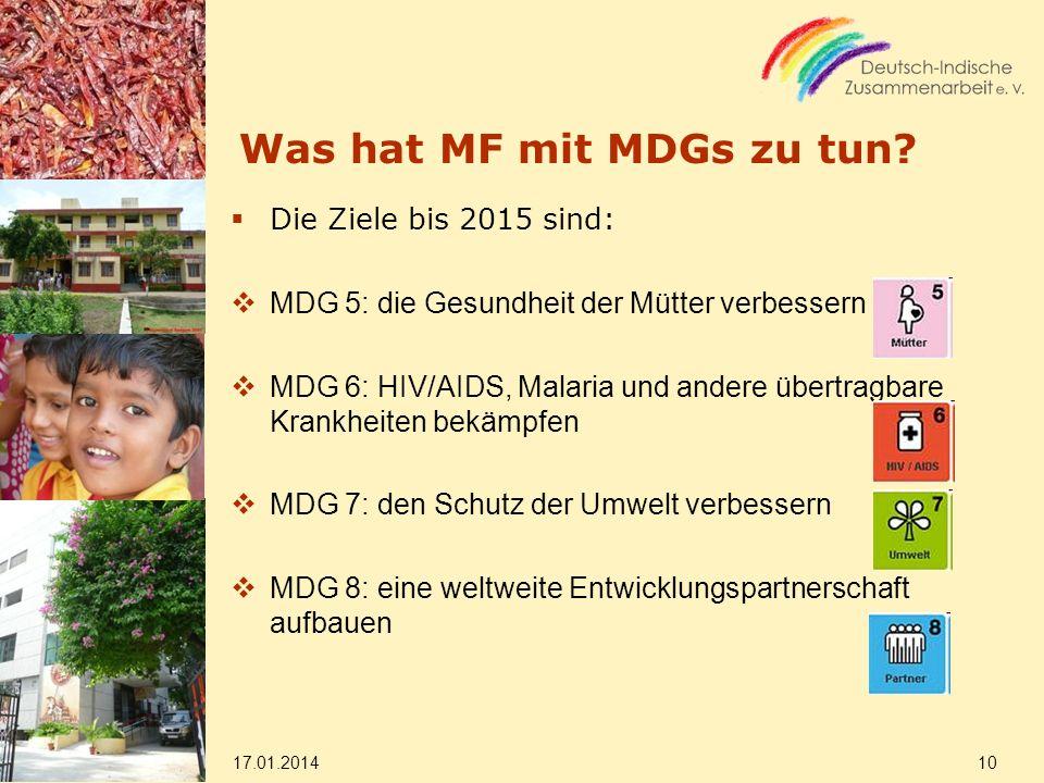Was hat MF mit MDGs zu tun? Die Ziele bis 2015 sind: MDG 5: die Gesundheit der Mütter verbessern MDG 6: HIV/AIDS, Malaria und andere übertragbare Kran
