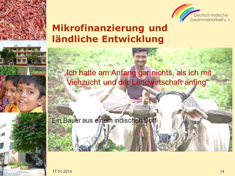 Mikrofinanzierung und ländliche Entwicklung Ich hatte am Anfang gar nichts, als ich mit Viehzucht und der Landwirtschaft anfing Ein Bauer aus einem indischen Dorf 17.01.2014 14