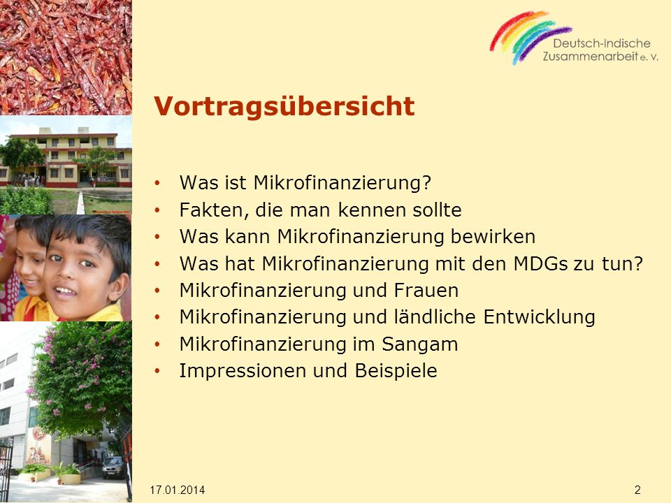 Vortragsübersicht Was ist Mikrofinanzierung? Fakten, die man kennen sollte Was kann Mikrofinanzierung bewirken Was hat Mikrofinanzierung mit den MDGs