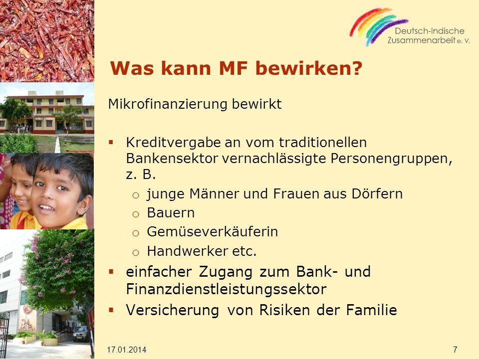 Was kann MF bewirken? Mikrofinanzierung bewirkt Kreditvergabe an vom traditionellen Bankensektor vernachlässigte Personengruppen, z. B. o junge Männer