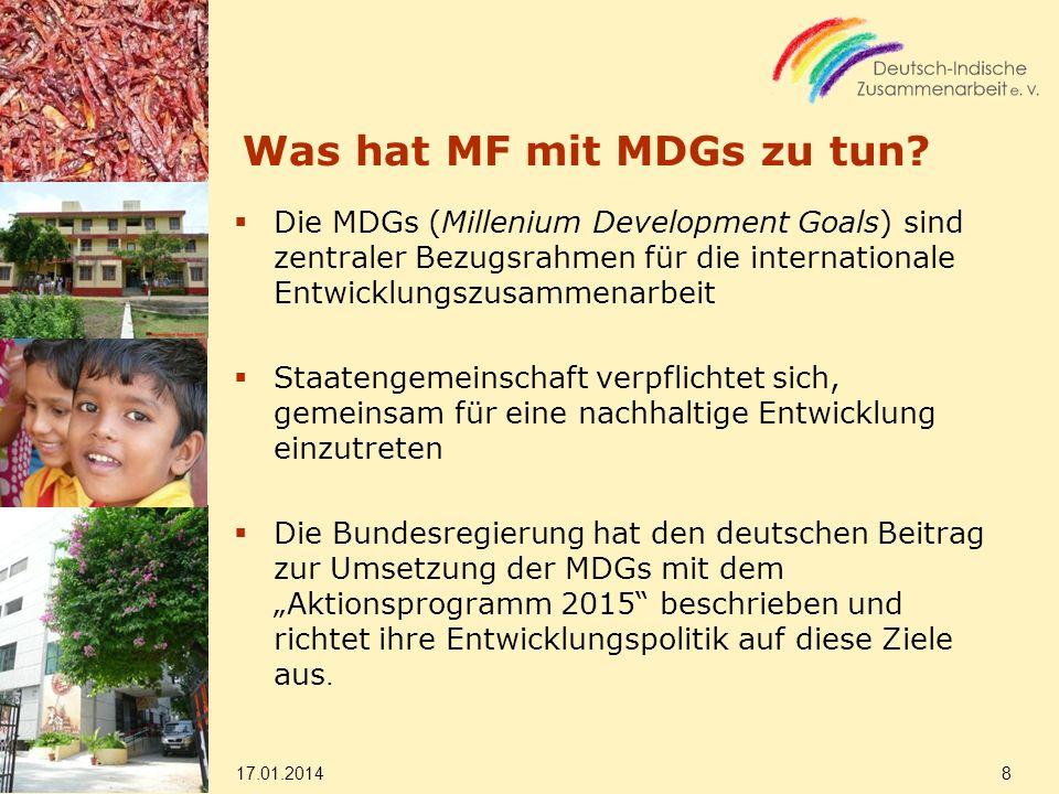 Was hat MF mit MDGs zu tun? Die MDGs (Millenium Development Goals) sind zentraler Bezugsrahmen für die internationale Entwicklungszusammenarbeit Staat