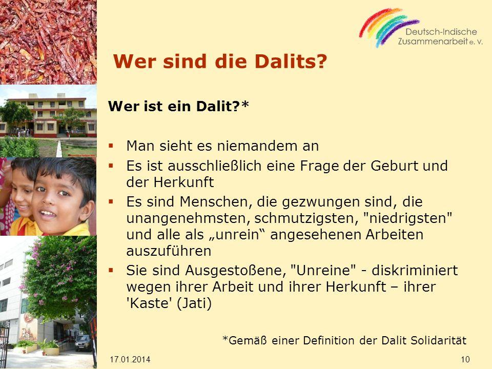 Wer sind die Dalits? Wer ist ein Dalit?* Man sieht es niemandem an Es ist ausschließlich eine Frage der Geburt und der Herkunft Es sind Menschen, die