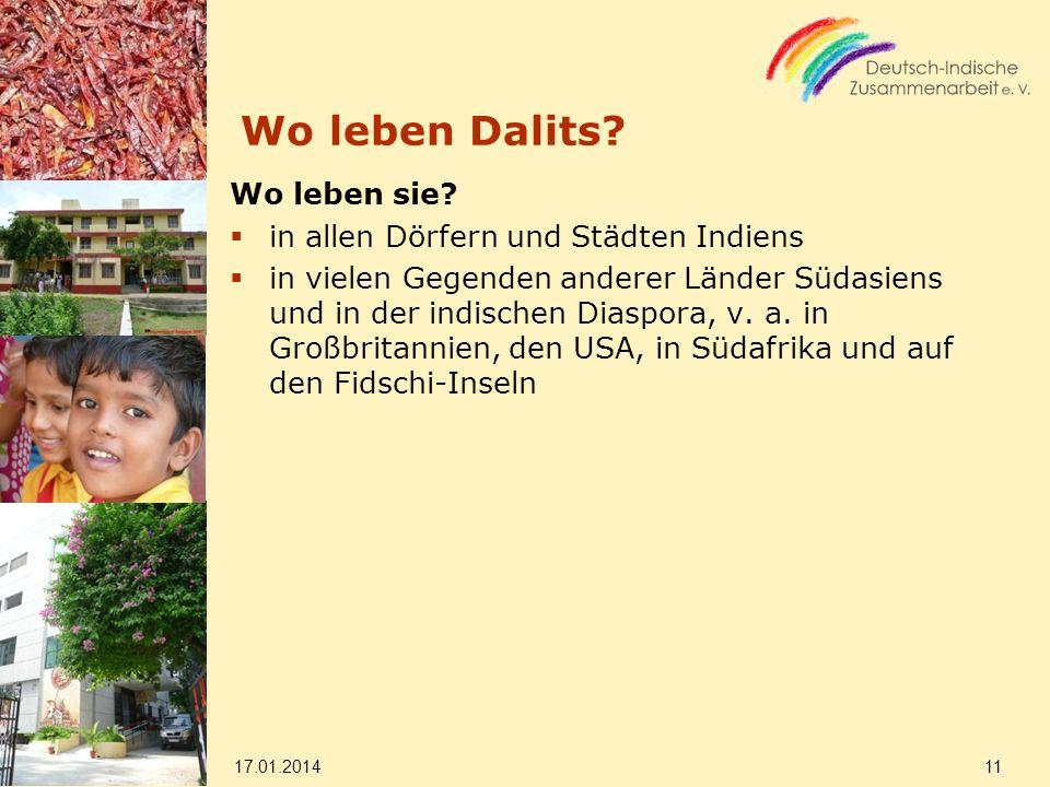 Wo leben Dalits? Wo leben sie? in allen Dörfern und Städten Indiens in vielen Gegenden anderer Länder Südasiens und in der indischen Diaspora, v. a. i