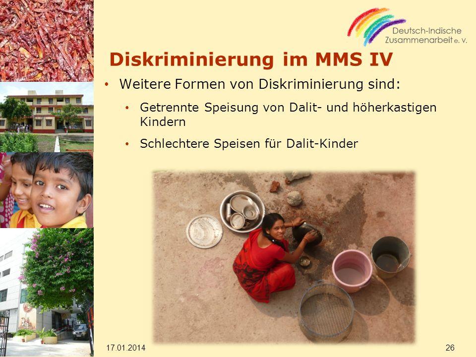 Diskriminierung im MMS IV Weitere Formen von Diskriminierung sind: Getrennte Speisung von Dalit- und höherkastigen Kindern Schlechtere Speisen für Dal