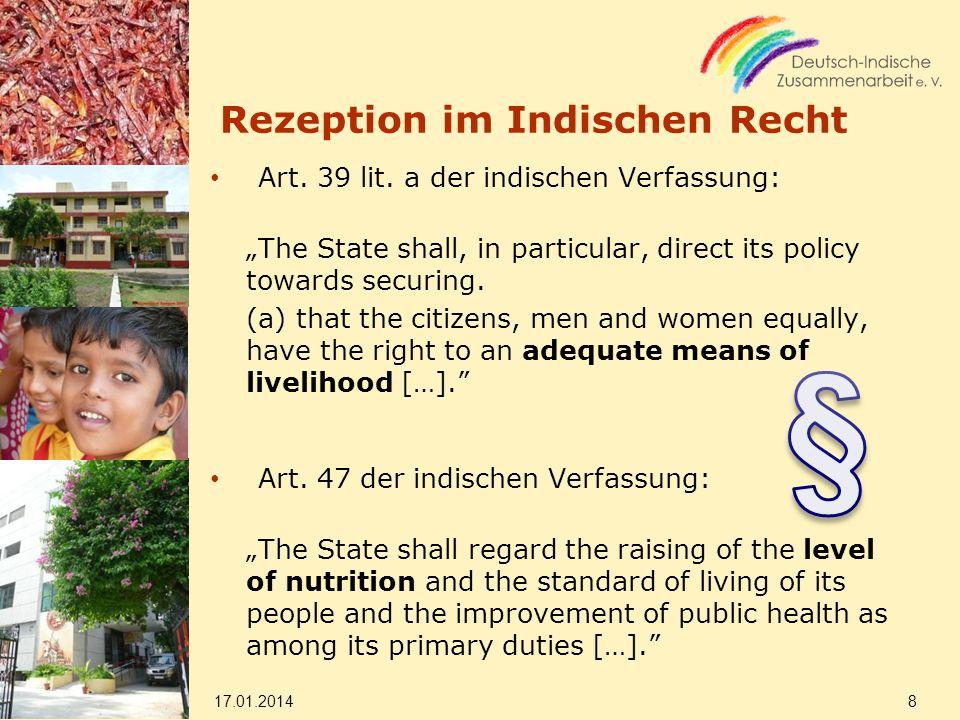 Rezeption im Indischen Recht Art. 39 lit. a der indischen Verfassung: The State shall, in particular, direct its policy towards securing. (a) that the