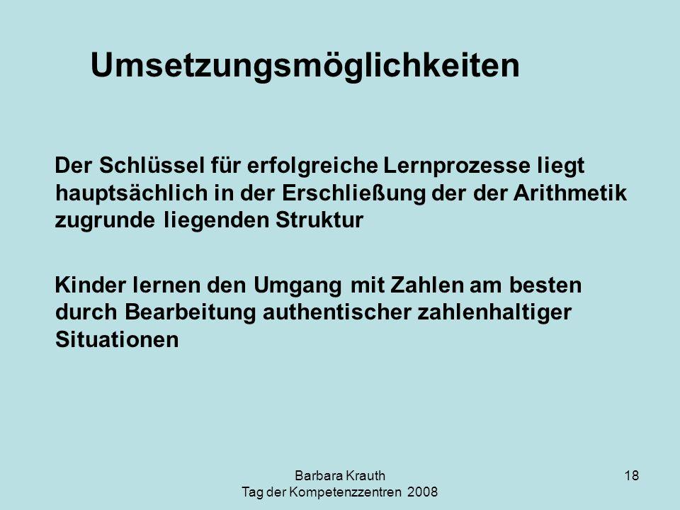 Barbara Krauth Tag der Kompetenzzentren 2008 18 Der Schlüssel für erfolgreiche Lernprozesse liegt hauptsächlich in der Erschließung der der Arithmetik