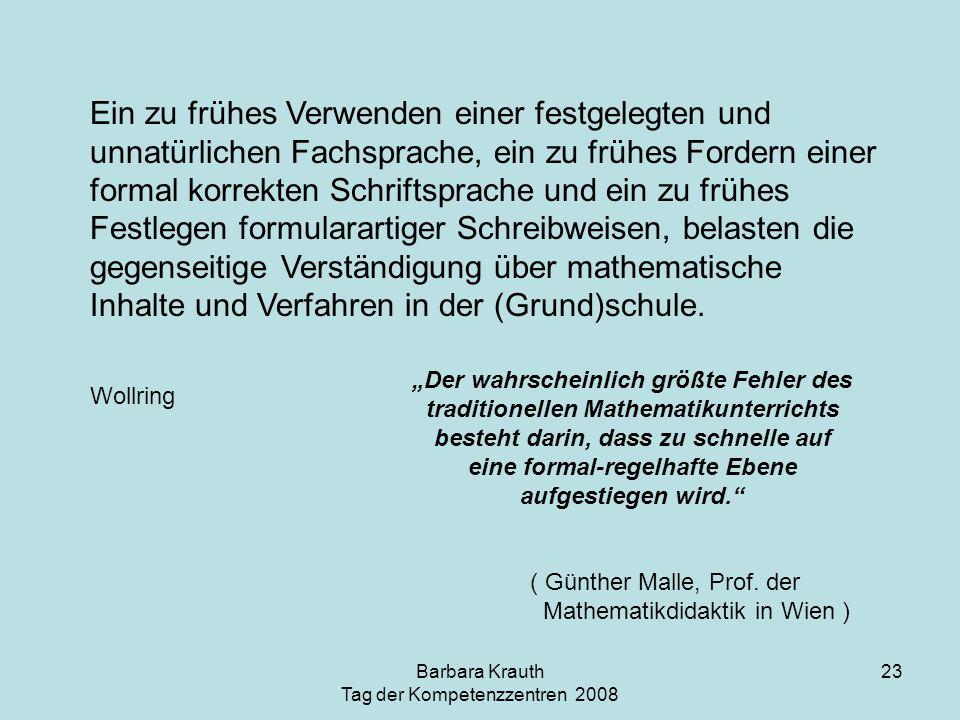 Barbara Krauth Tag der Kompetenzzentren 2008 23 Ein zu frühes Verwenden einer festgelegten und unnatürlichen Fachsprache, ein zu frühes Fordern einer