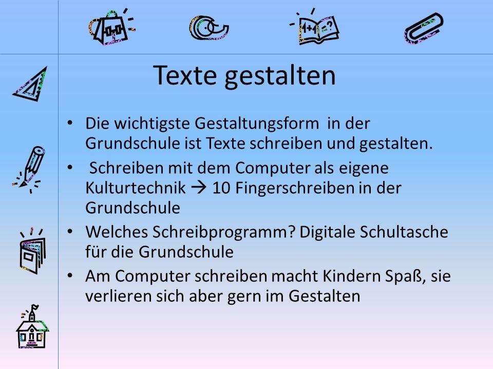Texte gestalten Die wichtigste Gestaltungsform in der Grundschule ist Texte schreiben und gestalten.