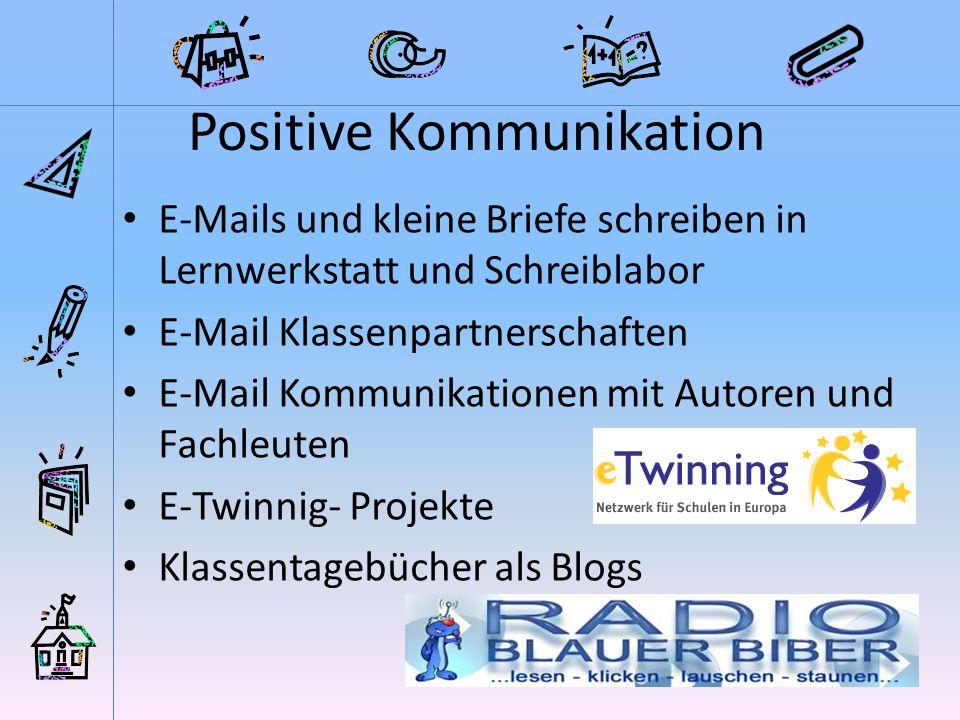 Positive Kommunikation E-Mails und kleine Briefe schreiben in Lernwerkstatt und Schreiblabor E-Mail Klassenpartnerschaften E-Mail Kommunikationen mit Autoren und Fachleuten E-Twinnig- Projekte Klassentagebücher als Blogs