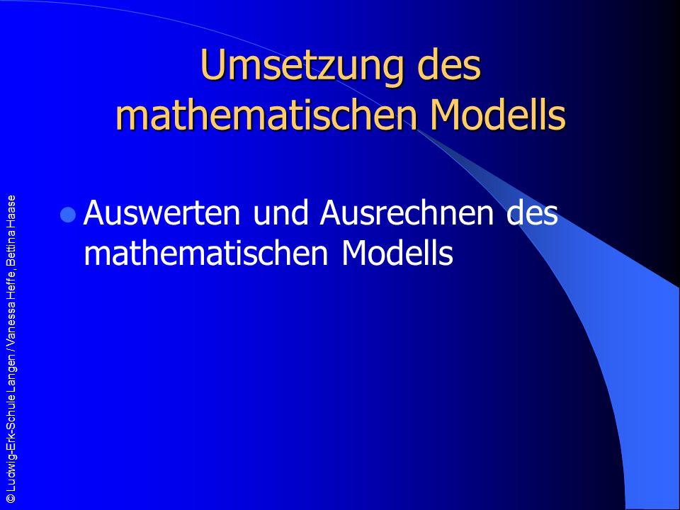 © Ludwig-Erk-Schule Langen / Vanessa Heffe, Bettina Haase Umsetzung des mathematischen Modells Auswerten und Ausrechnen des mathematischen Modells