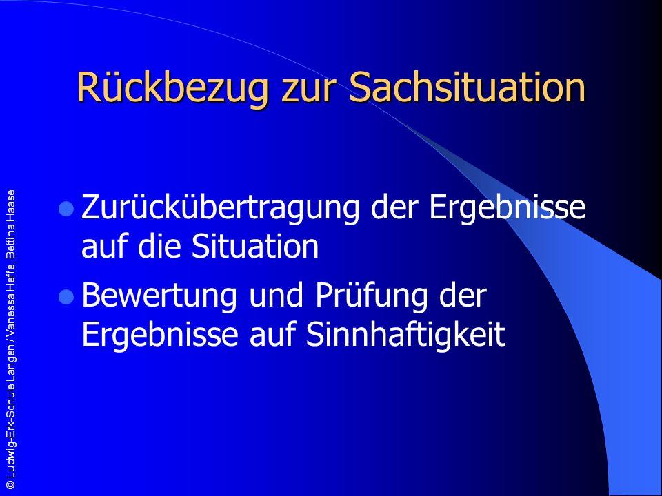 © Ludwig-Erk-Schule Langen / Vanessa Heffe, Bettina Haase Rückbezug zur Sachsituation Zurückübertragung der Ergebnisse auf die Situation Bewertung und Prüfung der Ergebnisse auf Sinnhaftigkeit