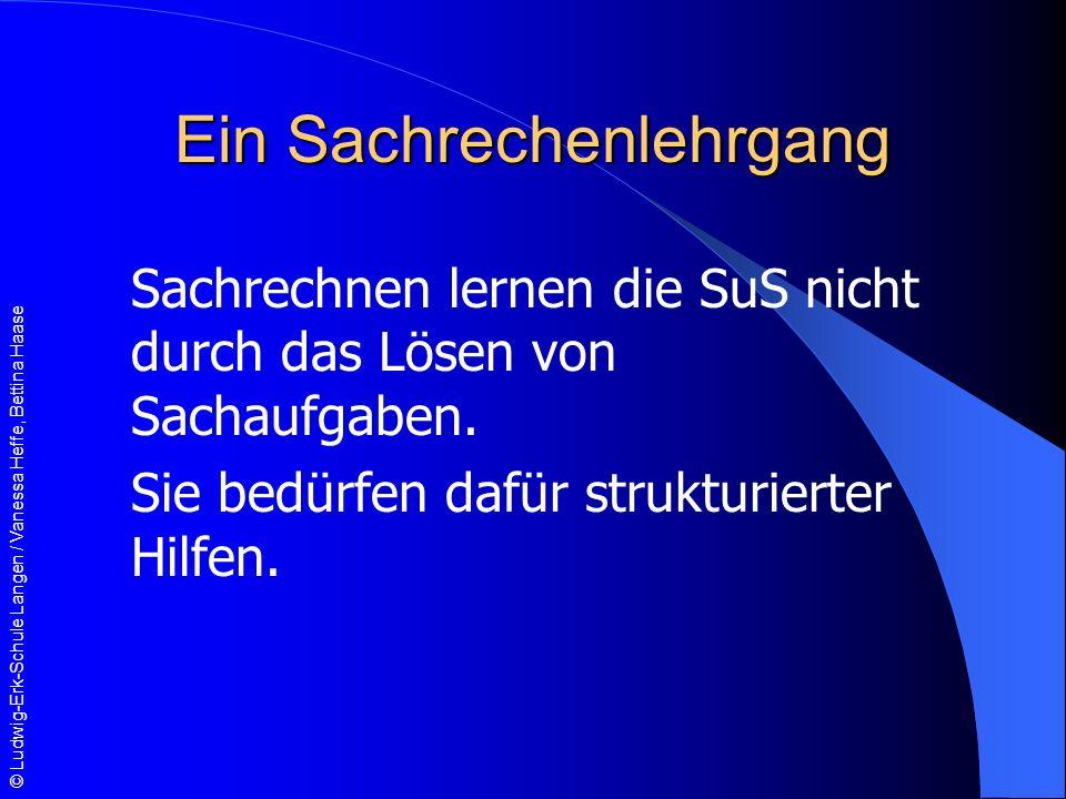 © Ludwig-Erk-Schule Langen / Vanessa Heffe, Bettina Haase Ein Sachrechenlehrgang Sachrechnen lernen die SuS nicht durch das Lösen von Sachaufgaben.