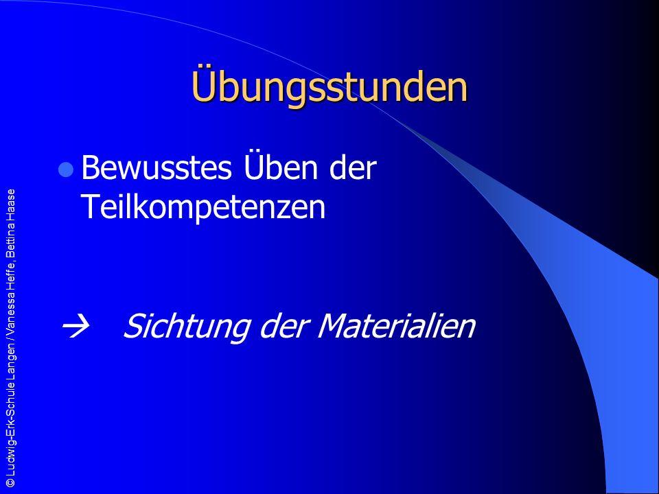 © Ludwig-Erk-Schule Langen / Vanessa Heffe, Bettina Haase Übungsstunden Bewusstes Üben der Teilkompetenzen Sichtung der Materialien