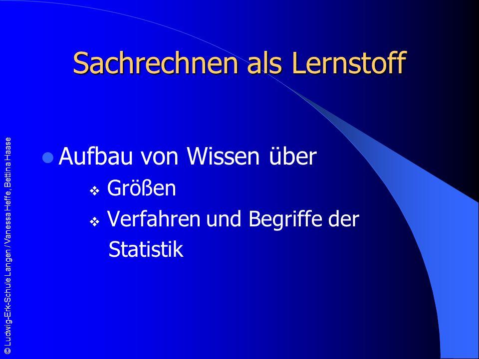 © Ludwig-Erk-Schule Langen / Vanessa Heffe, Bettina Haase Sachrechnen als Lernstoff Aufbau von Wissen über Größen Verfahren und Begriffe der Statistik
