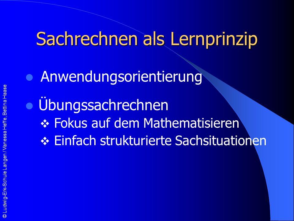 © Ludwig-Erk-Schule Langen / Vanessa Heffe, Bettina Haase Sachrechnen als Lernprinzip Anwendungsorientierung Übungssachrechnen Fokus auf dem Mathematisieren Einfach strukturierte Sachsituationen