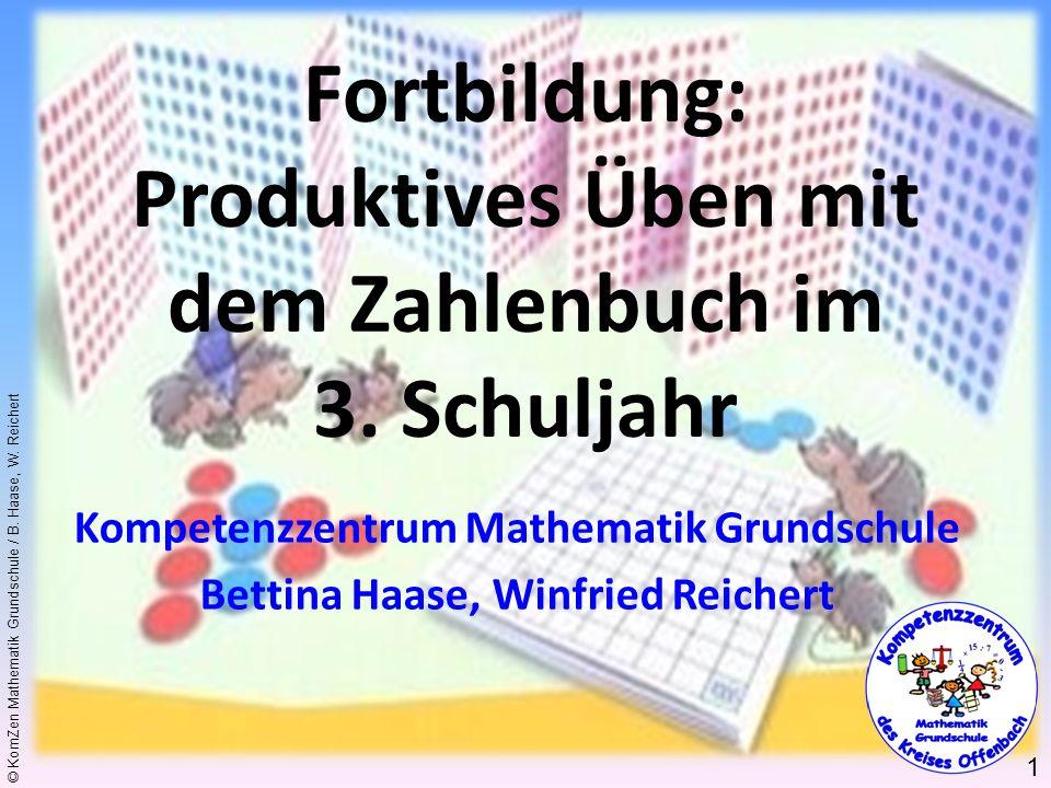 © KomZen Mathematik Grundschule / B. Haase, W. Reichert Fortbildung: Produktives Üben mit dem Zahlenbuch im 3. Schuljahr Kompetenzzentrum Mathematik G