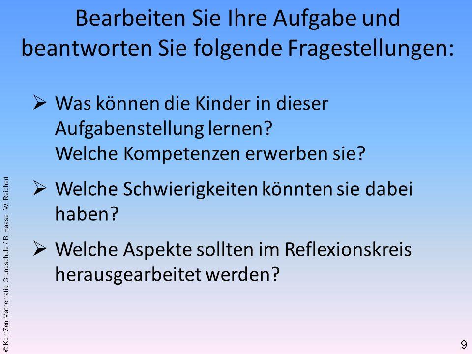 © KomZen Mathematik Grundschule / B. Haase, W. Reichert Was können die Kinder in dieser Aufgabenstellung lernen? Welche Kompetenzen erwerben sie? Welc