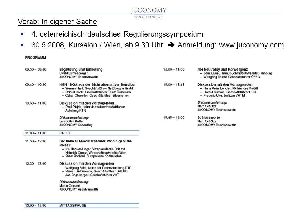 2 4. österreichisch-deutsches Regulierungssymposium 30.5.2008, Kursalon / Wien, ab 9.30 Uhr Anmeldung: www.juconomy.com Vorab: In eigener Sache