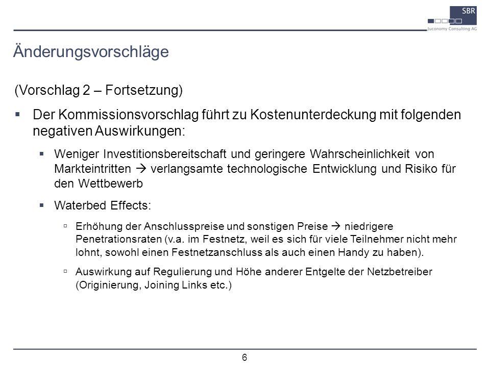 6 Änderungsvorschläge (Vorschlag 2 – Fortsetzung) Der Kommissionsvorschlag führt zu Kostenunterdeckung mit folgenden negativen Auswirkungen: Weniger I