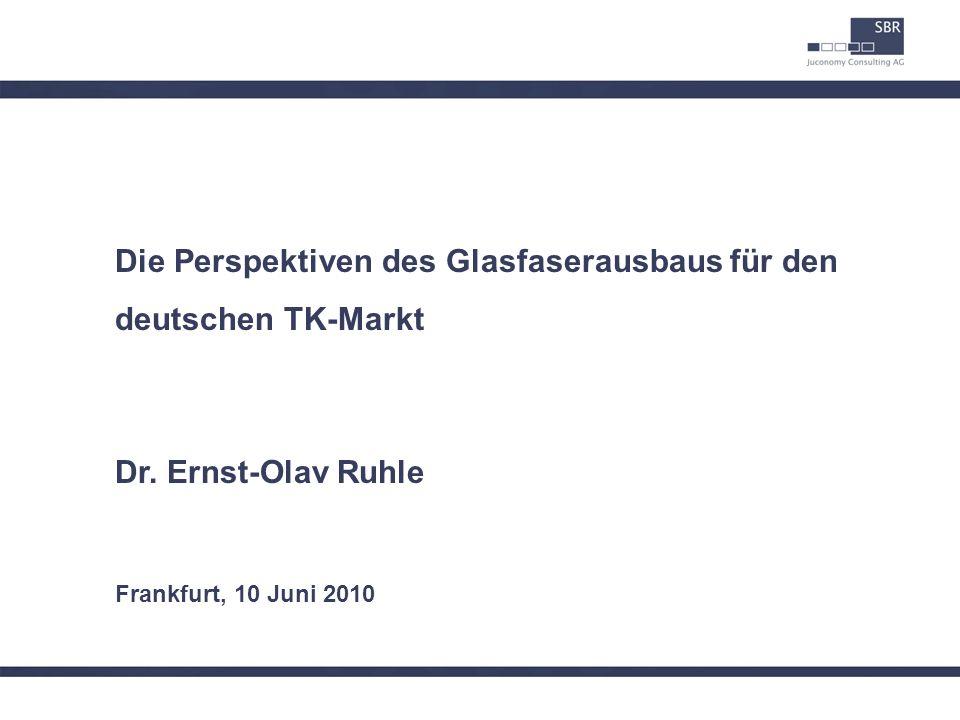 Die Perspektiven des Glasfaserausbaus für den deutschen TK-Markt Dr. Ernst-Olav Ruhle Frankfurt, 10 Juni 2010