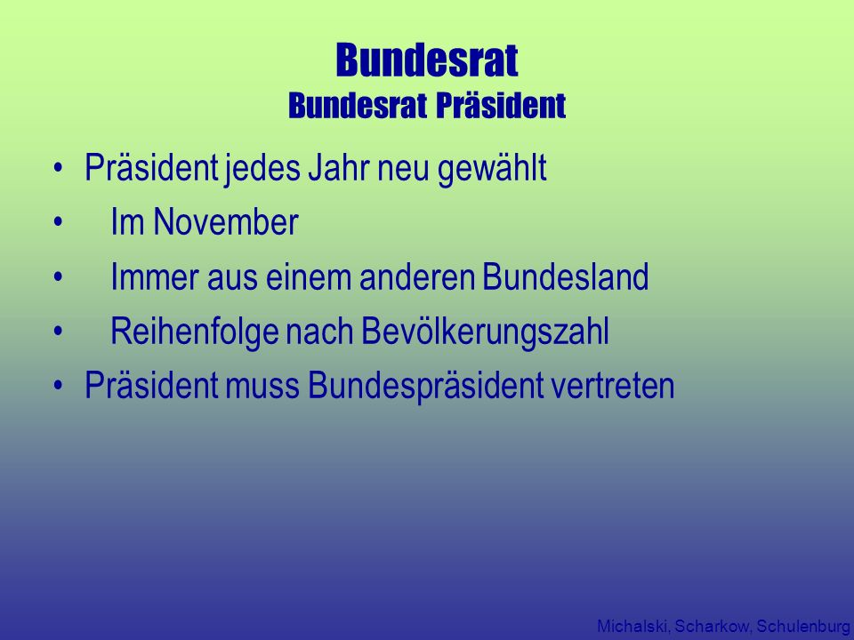Michalski, Scharkow, Schulenburg Bundesrat Bundesrat Präsident Präsident jedes Jahr neu gewählt Im November Immer aus einem anderen Bundesland Reihenf