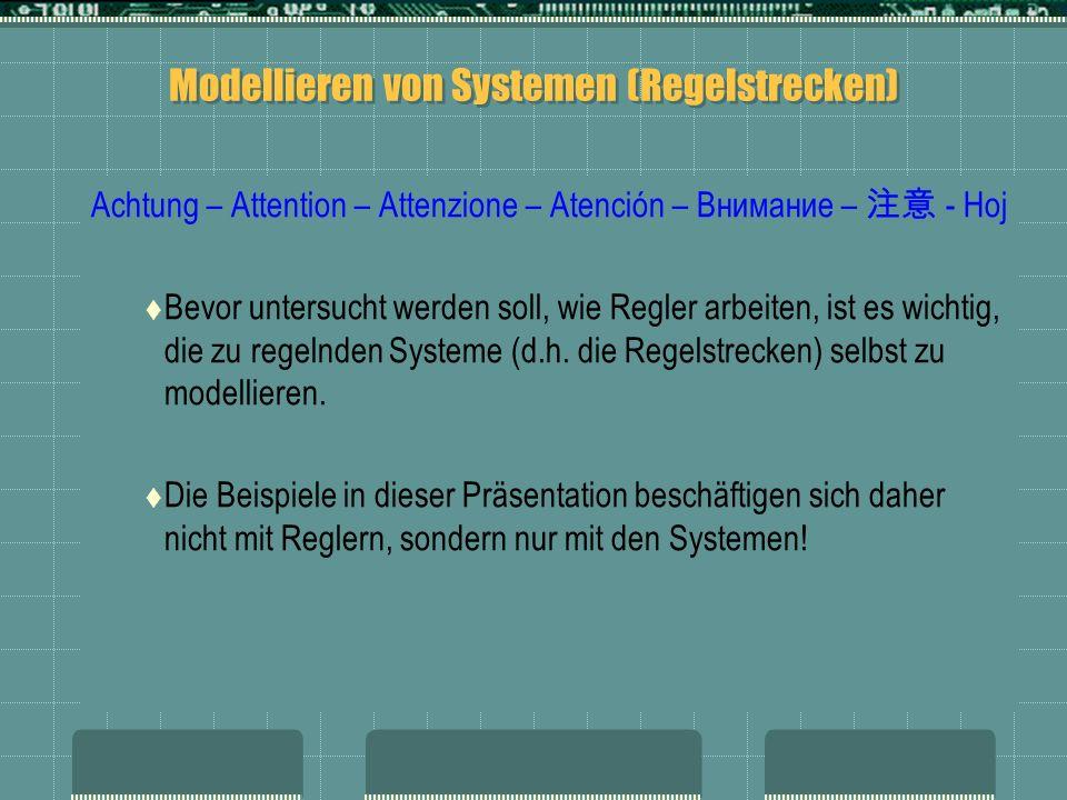 Modellieren von Systemen (Regelstrecken) Achtung – Attention – Attenzione – Atención – Внимание – - Hoj Bevor untersucht werden soll, wie Regler arbei