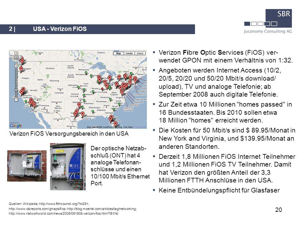 20 2 |USA - Verizon FiOS Verizon Fibre Optic Services (FiOS) ver- wendet GPON mit einem Verhältnis von 1:32. Angeboten werden Internet Access (10/2, 2