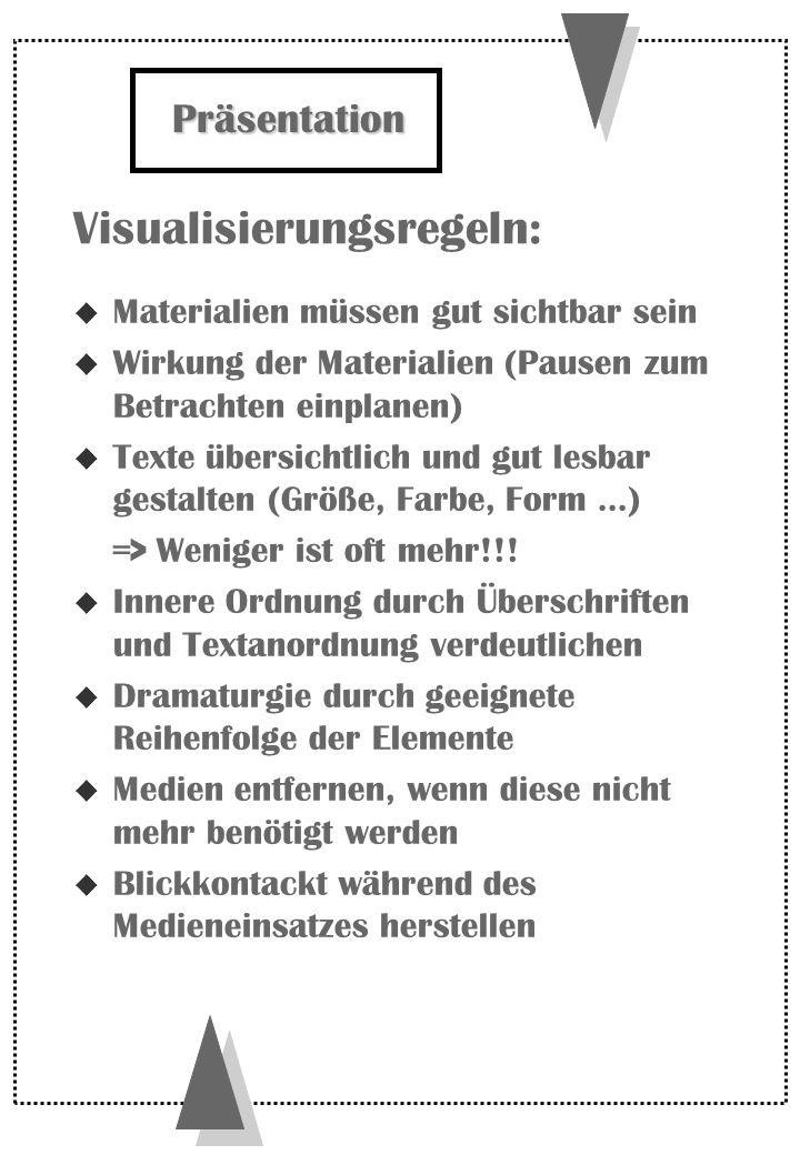 Visualisierungsregeln: Präsentation u Materialien müssen gut sichtbar sein u Wirkung der Materialien (Pausen zum Betrachten einplanen) u Texte übersic